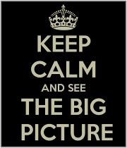 Keep calm and see the big picture