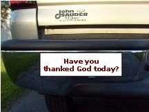 """Have You Thanked God Today?"" bumper sticker"
