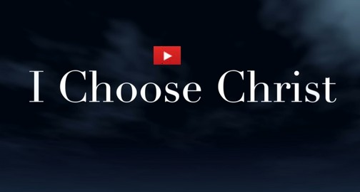 I Choose Christ (click to play)