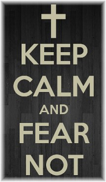 Keep Calm and Fear Not
