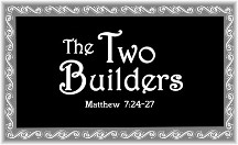 Matthew 7:24-27 two builders